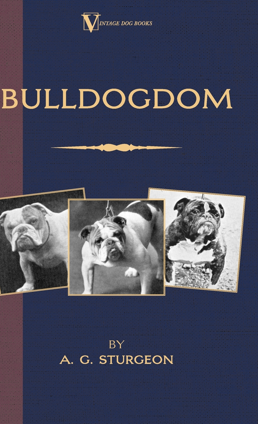 Bulldogdom (A Vintage Dog Books Bulldog Classic - Bulldogs)