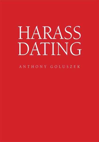 Harass Dating By: Anthony Goluszek