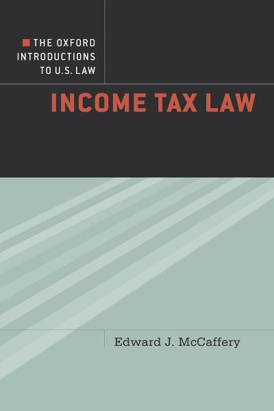 The Oxford Introductions to U.S. Law:Income Tax Law  By: Edward McCaffery