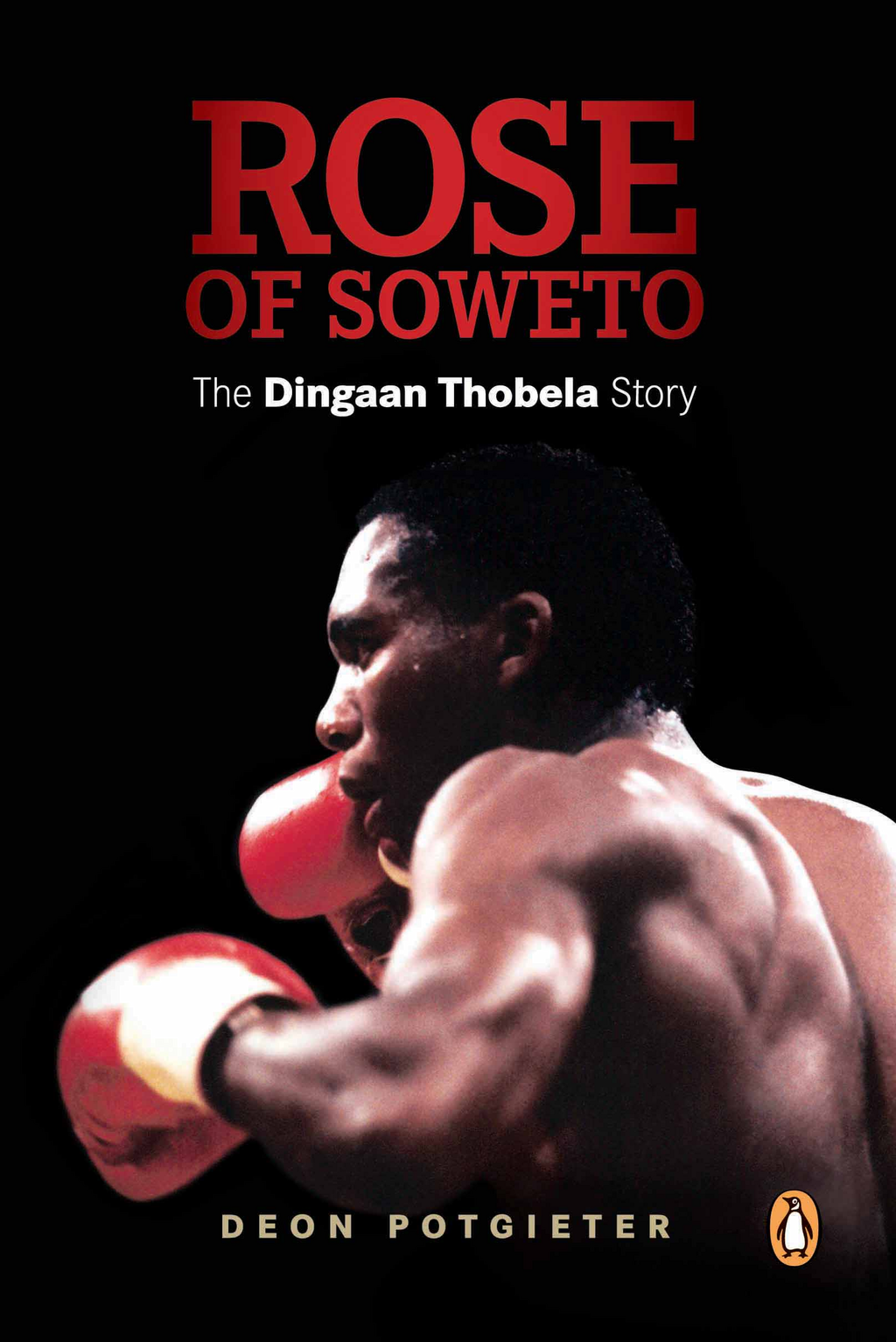Rose of Soweto - The Dingaan Thobela Story