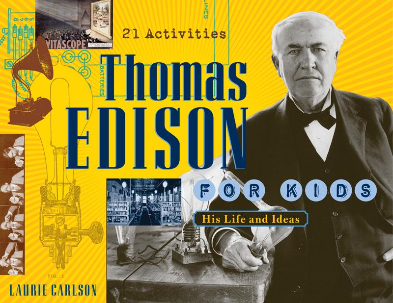 Thomas Edison for Kids By: Laurie Carlson