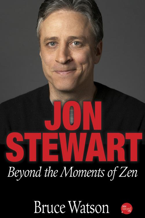 Jon Stewart: Beyond The Moments Of Zen By: Bruce Watson