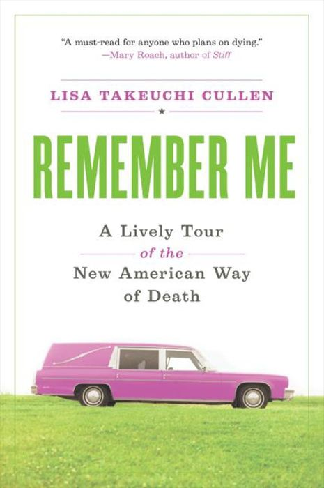 Remember Me: A Lively Tour of the American Way of Dea By: Lisa Takeuchi Cullen