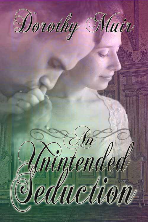 An Unintended Seduction By: Dorothy Muir