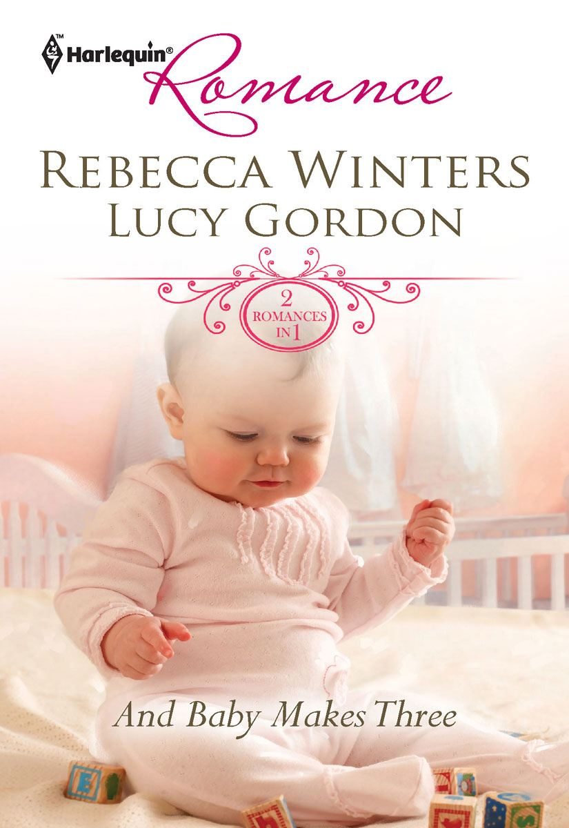 And Baby Makes Three: Adopted Baby, Convenient Wife\Playboy's Surprise Son By: Lucy Gordon,Rebecca Winters