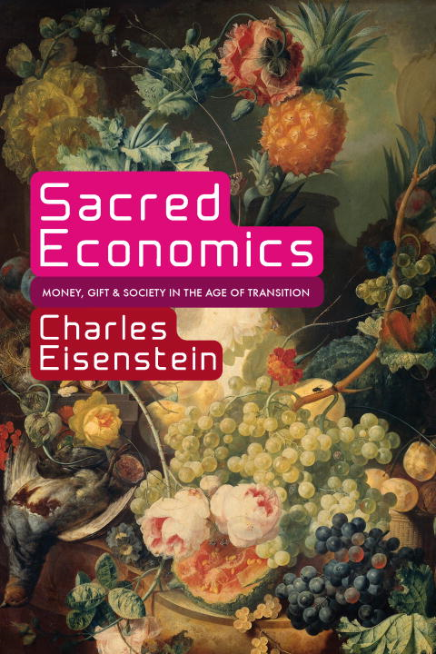 Sacred Economics By: Charles Eisenstein