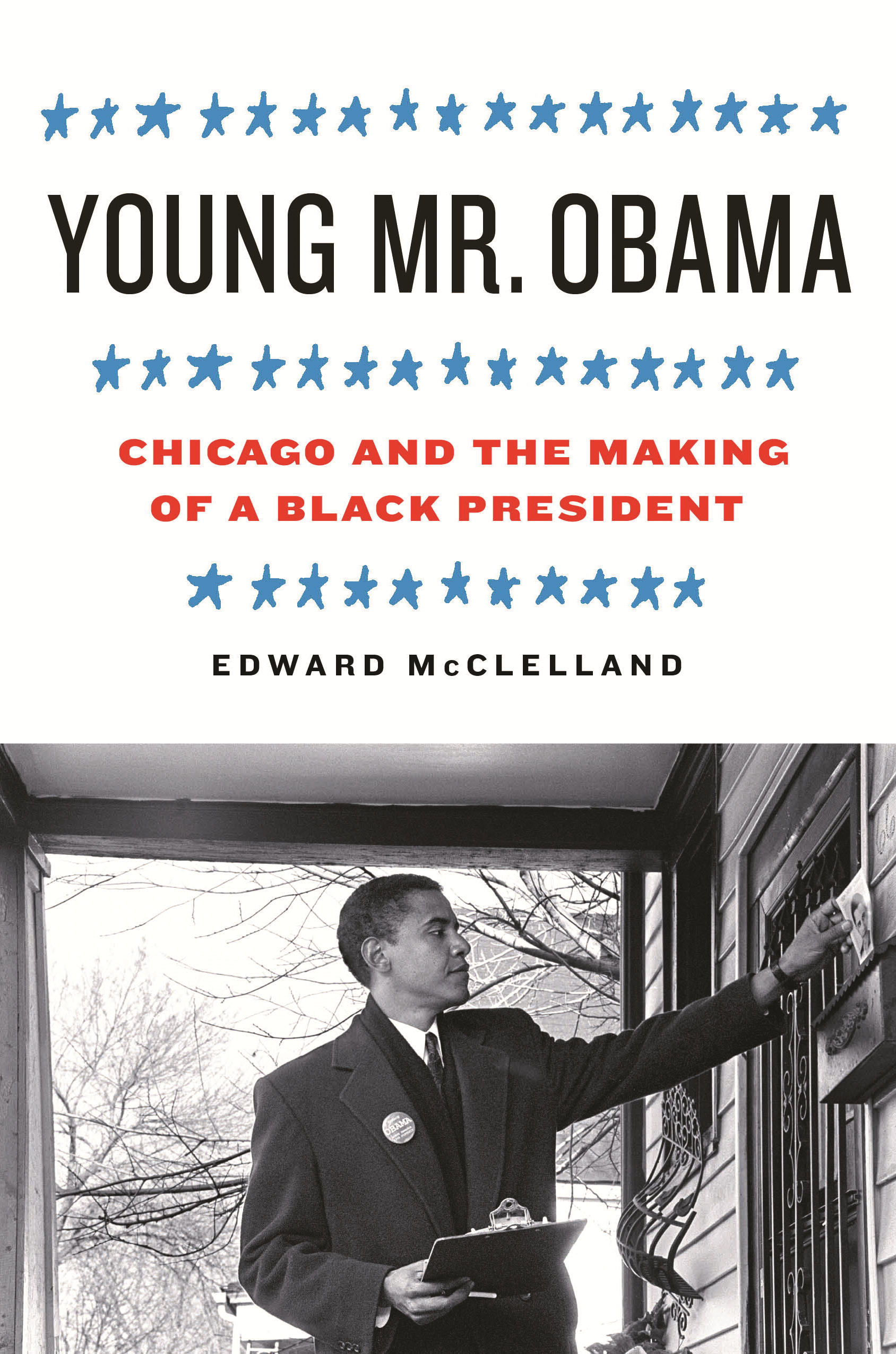 Young Mr. Obama: Chicago and the Making of a Black President By: Edward McClelland