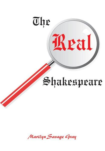 The Real Shakespeare By: Marilyn Gray