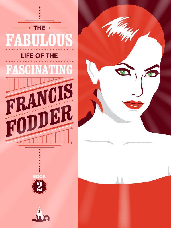 The fabulous life of the fascinating Francis Fodder (Book 2)