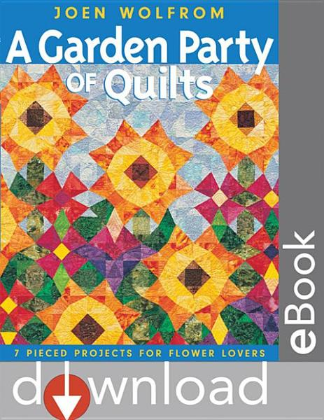 A Garden Party of Quilts: 7 Pieced Projects for Flower Lovers