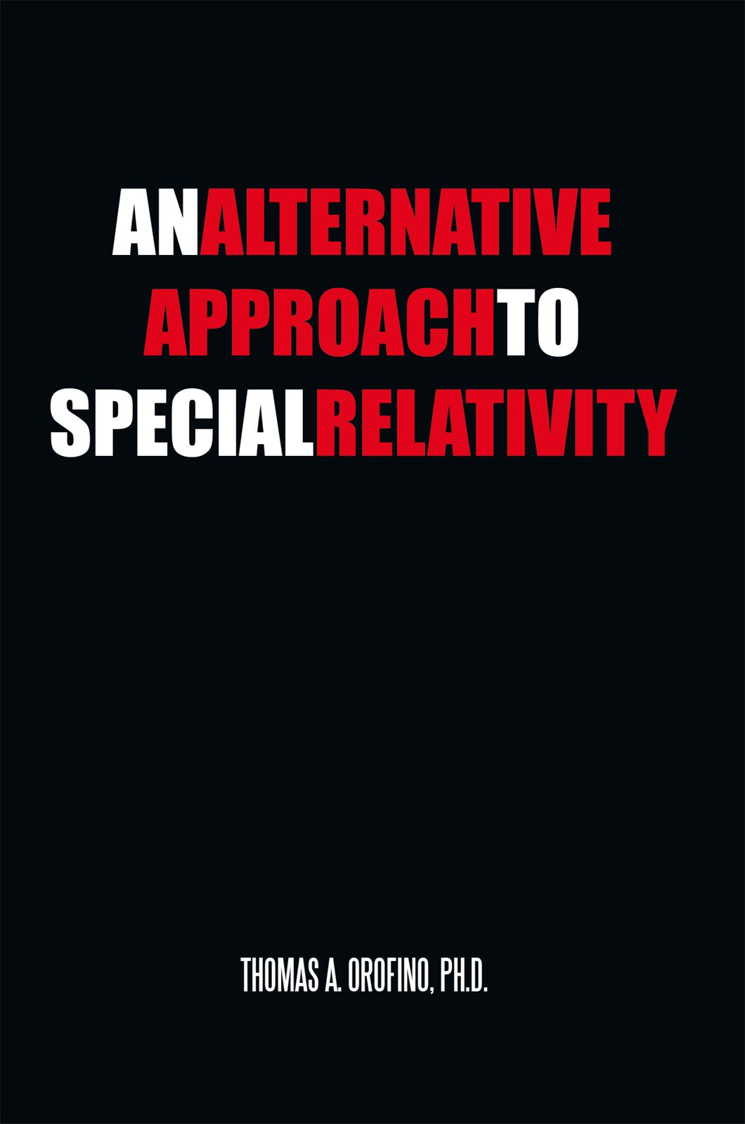 An Alternative Approach To Special Relativity By: Thomas A. Orofino, Ph.D.