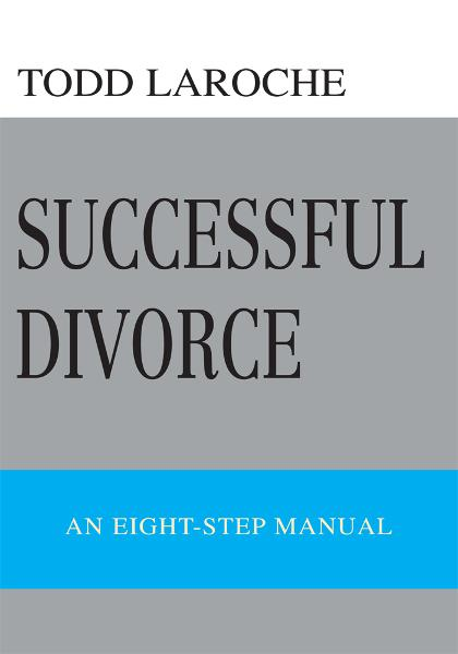 Successful Divorce By: Todd LaRoche