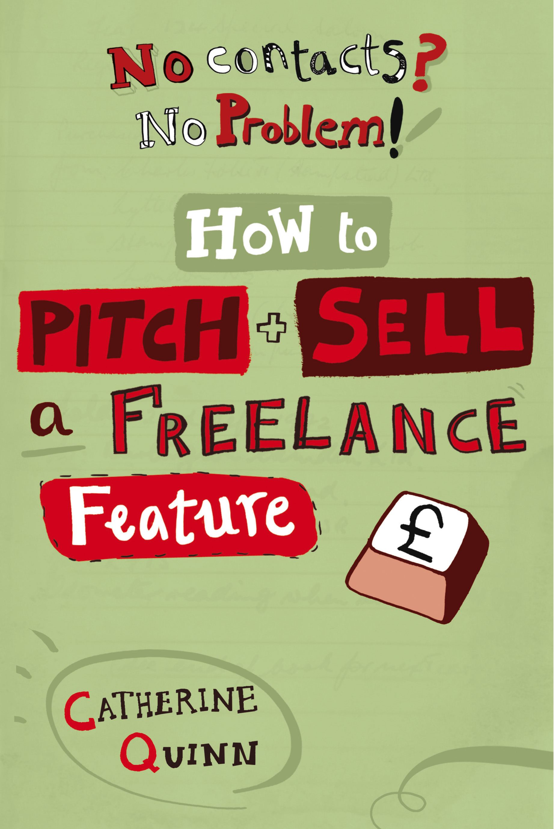 No contacts? No problem! How to Pitch and Sell a Freelance Feature By: Catherine Quinn