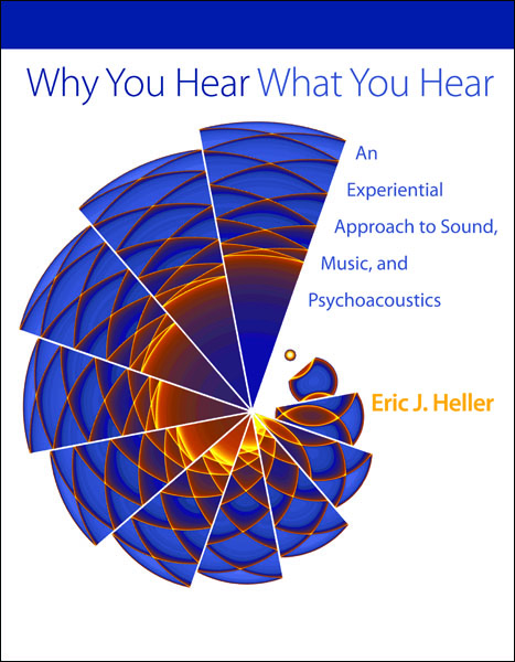 Why You Hear What You Hear An Experiential Approach to Sound,  Music,  and Psychoacoustics