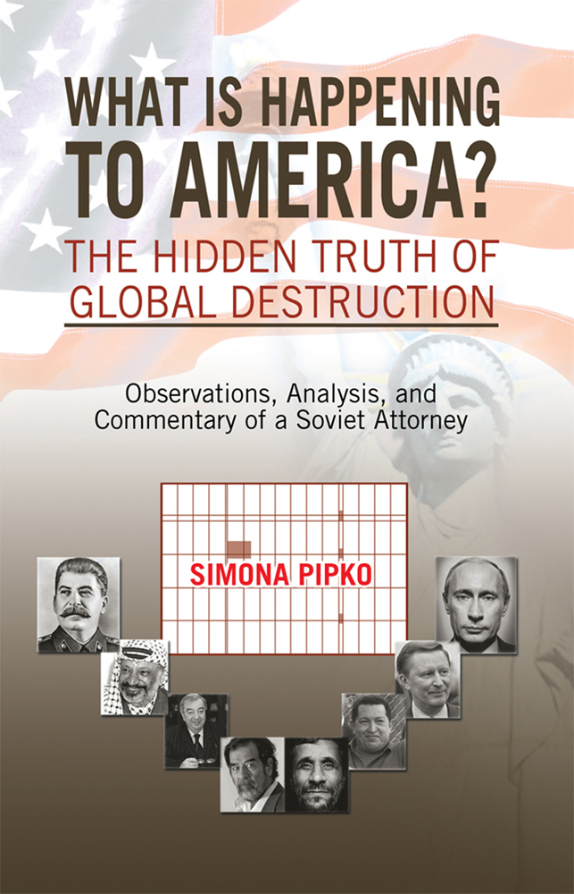 What is Happening to America?The Hidden Truth of Global Destruction By: Simona Pipko