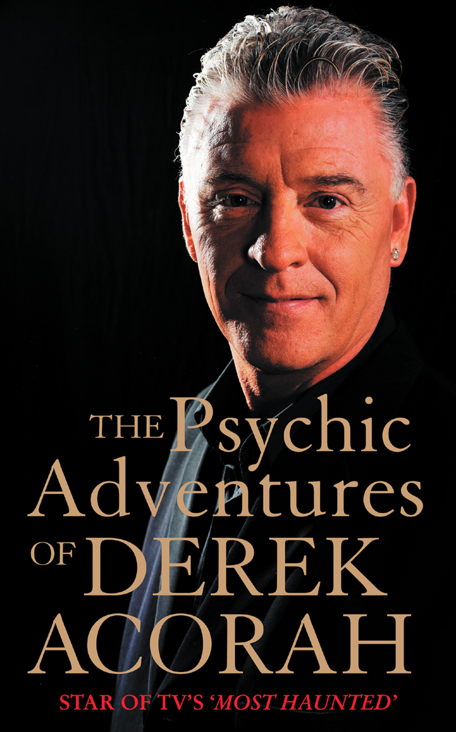 The Psychic Adventures of Derek Acorah: Star of TV's Most Haunted By: Derek Acorah