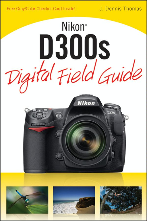 Nikon D300s Digital Field Guide By: J. Dennis Thomas