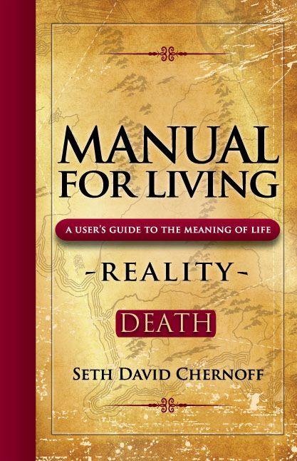 Manual For Living: REALITY - DEATH By: Seth David Chernoff