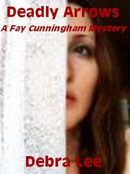 Deadly Arrows (A Fay Cunningham Mystery-Book 2)