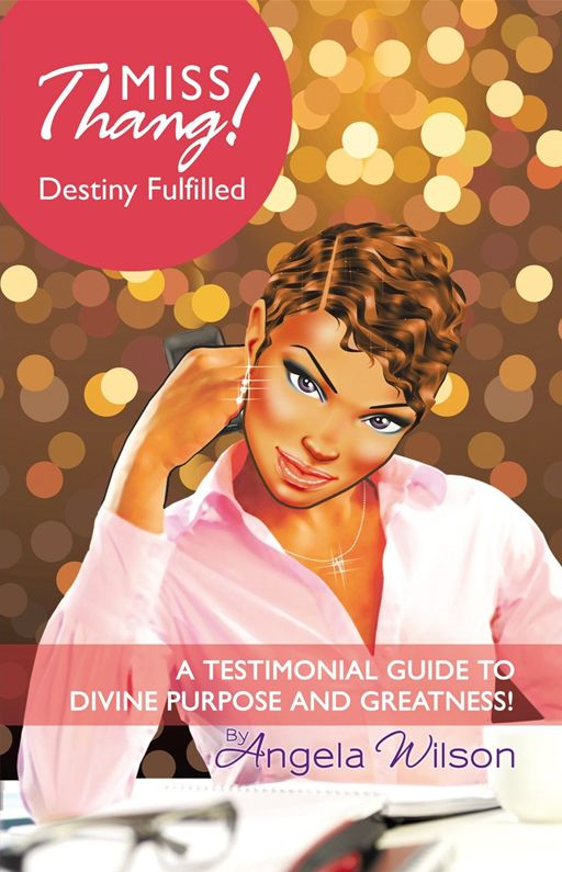 Miss Thang! Destiny Fulfilled By: Angela Wilson