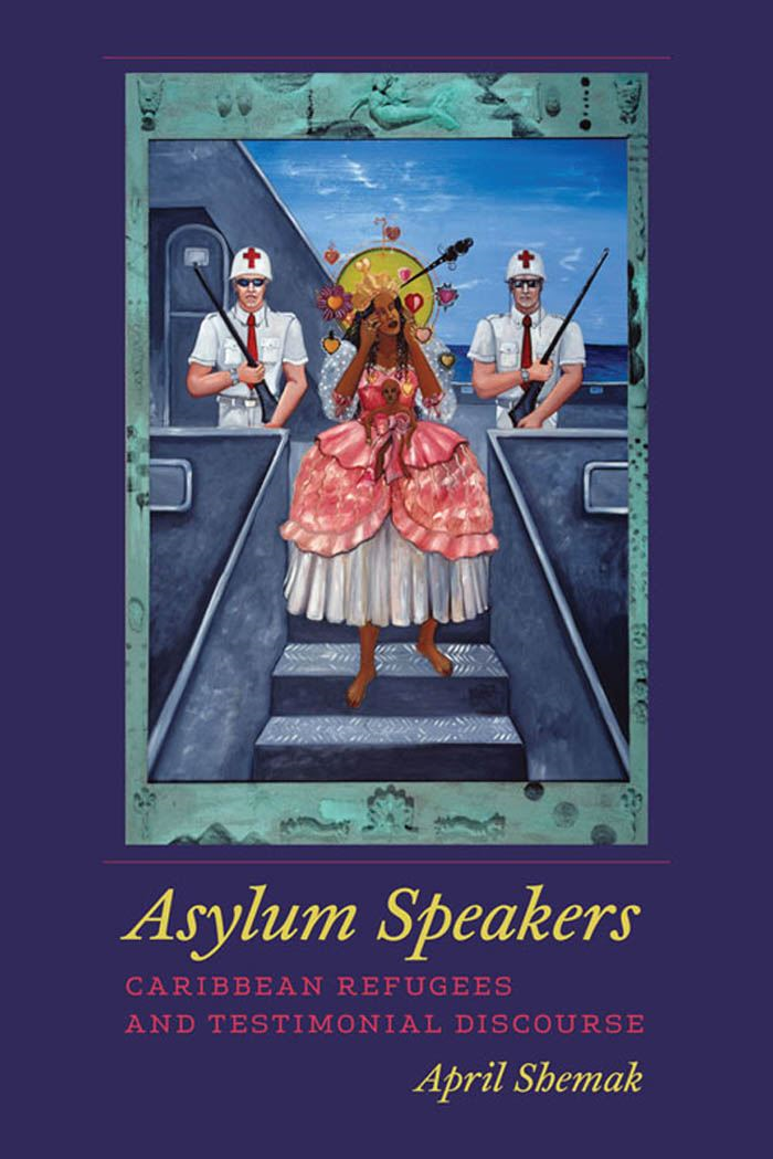 Asylum Speakers : Caribbean Refugees and Testimonial Discourse