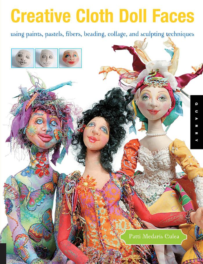Creative Cloth Doll Faces: Using Paints, Pastels, Fibers, Beading, Collage, and Sculpting Techniques By: Patti Medaris Culea