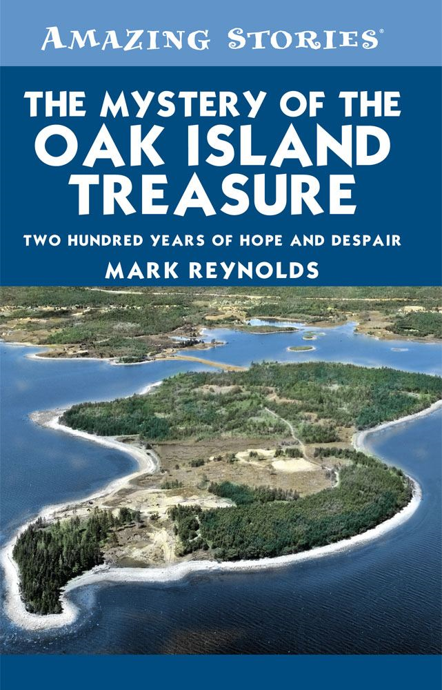 The Mystery of the Oak Island Treasure: Two Hundred Years of Hope and Despair By: Mark Reynolds