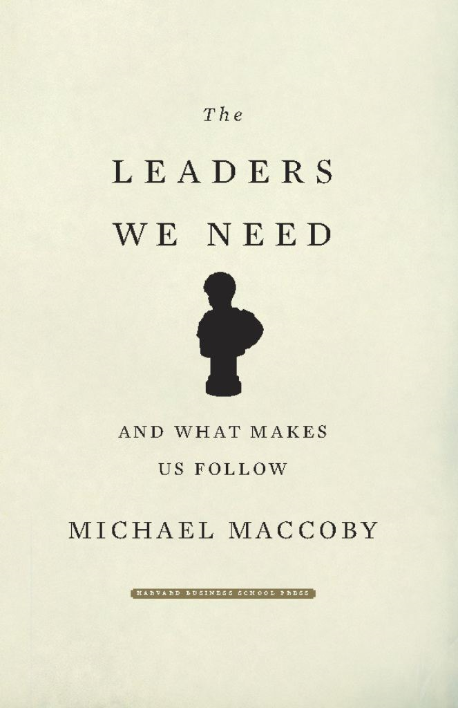 The Leaders We Need By: Michael MacCoby