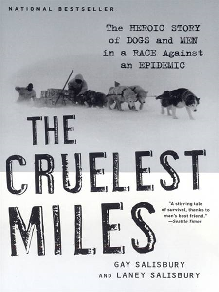 The Cruelest Miles: The Heroic Story of Dogs and Men in a Race Against an Epidemic By: Gay Salisbury,Laney Salisbury