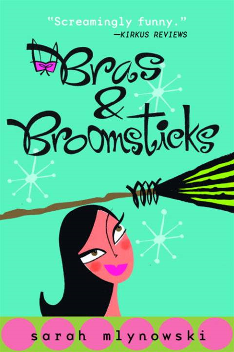 Bras & Broomsticks By: Sarah Mlynowski