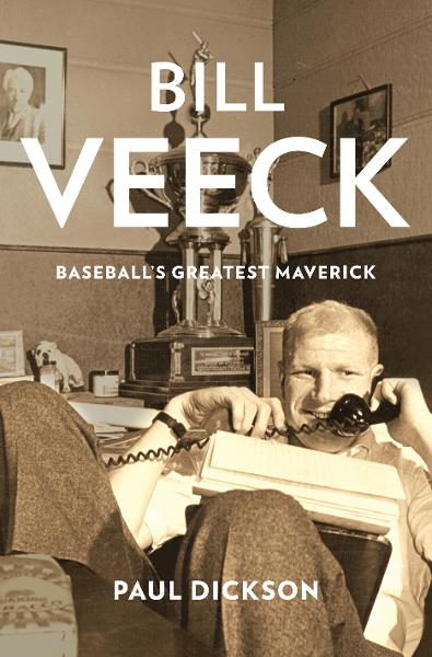 Bill Veeck: Baseball's Greatest Maverick By: Paul Dickson