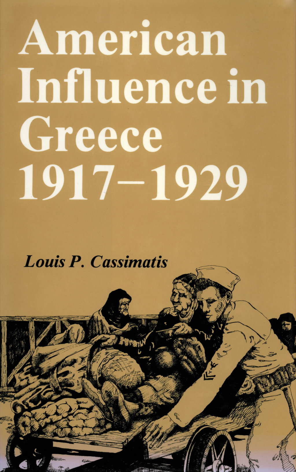 American Influence in Greece, 1917-1929 By: Louis P. Cassimatis