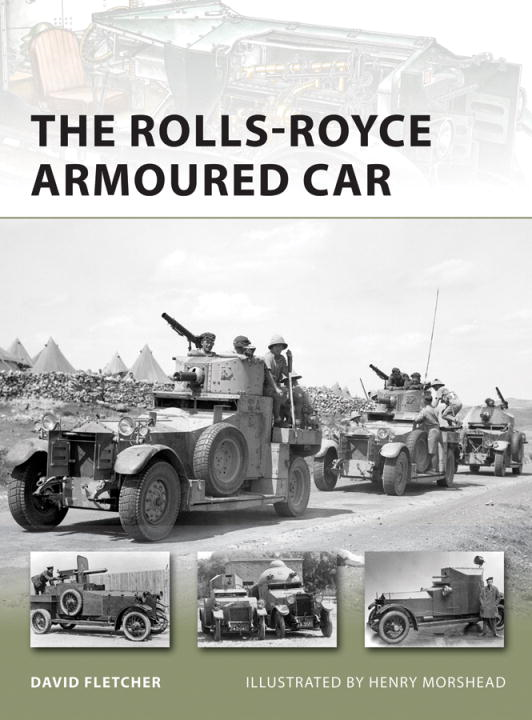 The Rolls-Royce Armoured Car By: David Fletcher,Henry Morshead