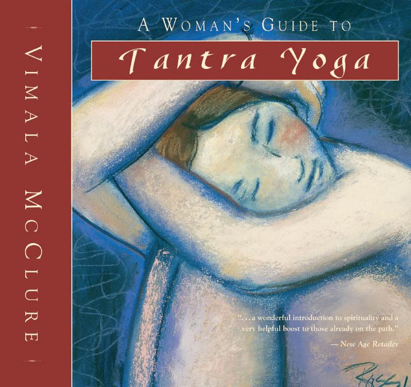 A Woman's Guide to Tantra Yoga By: Vimala McClure