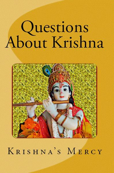 Questions About Krishna By: Krishna's Mercy