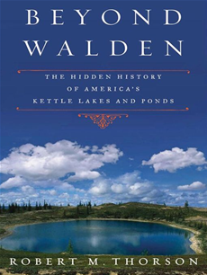 Beyond Walden The Hidden History of America's Kettle Lakes and Ponds