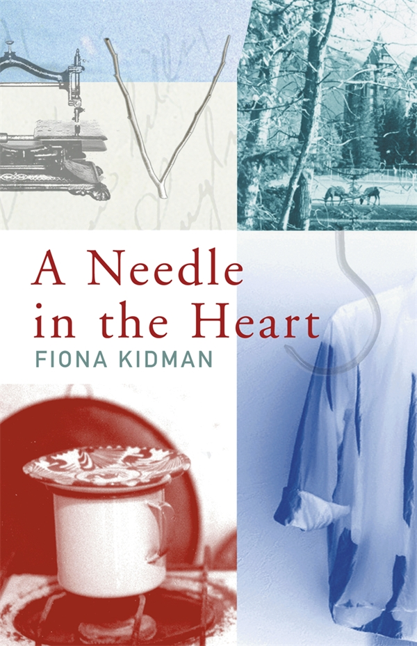 A Needle in the Heart By: Fiona Kidman