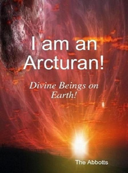 I am an Arcturan!: Divine Beings on Earth!