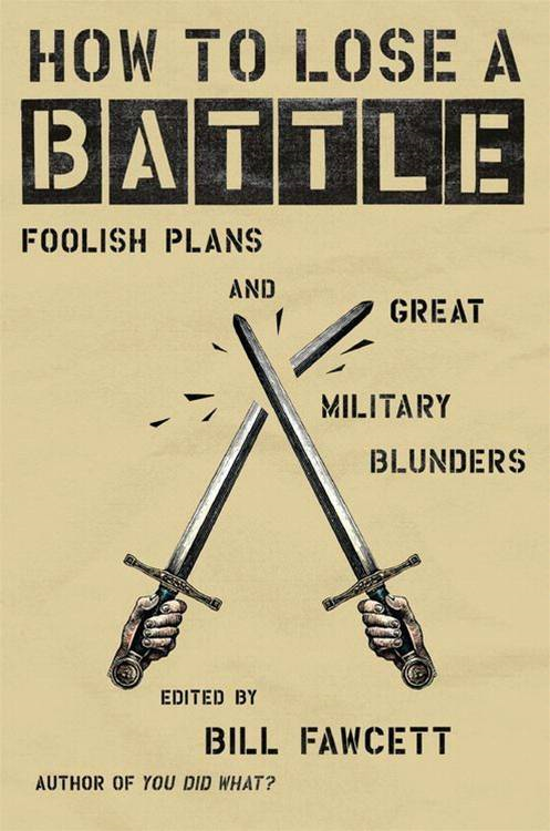 How to Lose a Battle By: Bill Fawcett