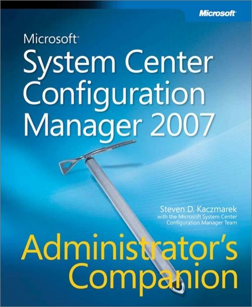 Microsoft® System Center Configuration Manager 2007 Administrators Companion By: Microsoft System Center Team,Steven D. Kaczmarek