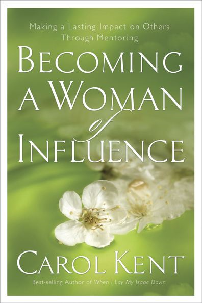 Becoming a Woman of Influence By: Carol Kent