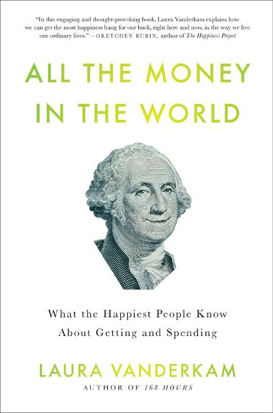 All the Money in the World By: Laura Vanderkam