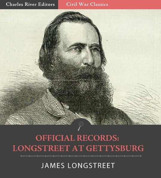 Official Records of the Union and Confederate Armies: General James Longstreets Account of Gettysburg and the Pennsylvania Campaign