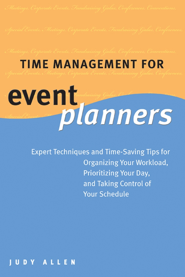 Time Management for Event Planners By: Judy Allen