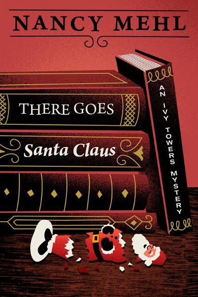 Nancy Mehl - There Goes Santa Claus: An Ivy Towers Mystery - Book 4