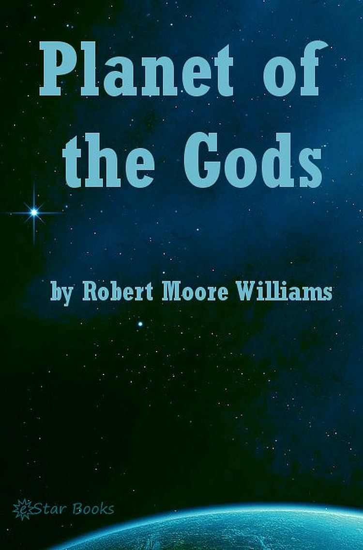 Planet of the Gods By: Robert Moore Williams