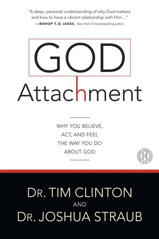 God Attachment By: Dr. Tim Clinton,Joshua Straub