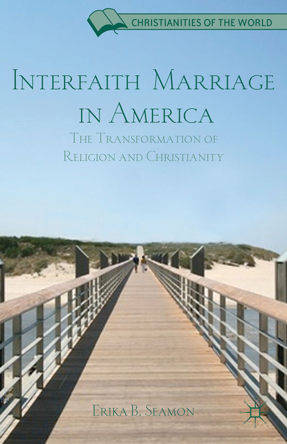 Interfaith Marriage in America The Transformation of Religion and Christianity