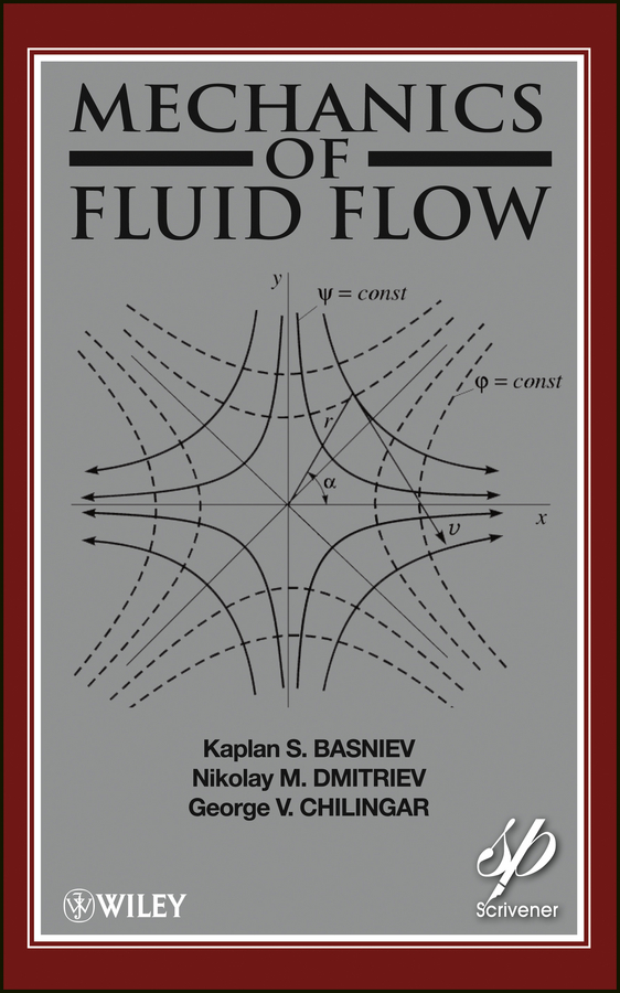 Mechanics of Fluid Flow By: Amir G. Mohammed Nejad,George V. Chilingar,Kaplan S. Basniev,Misha Gorfunkle,Nikolay M. Dmitriev