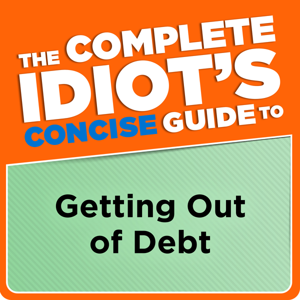 The Complete Idiot's Concise Guide to Getting Out of Debt By: Ken Clark,  CFP